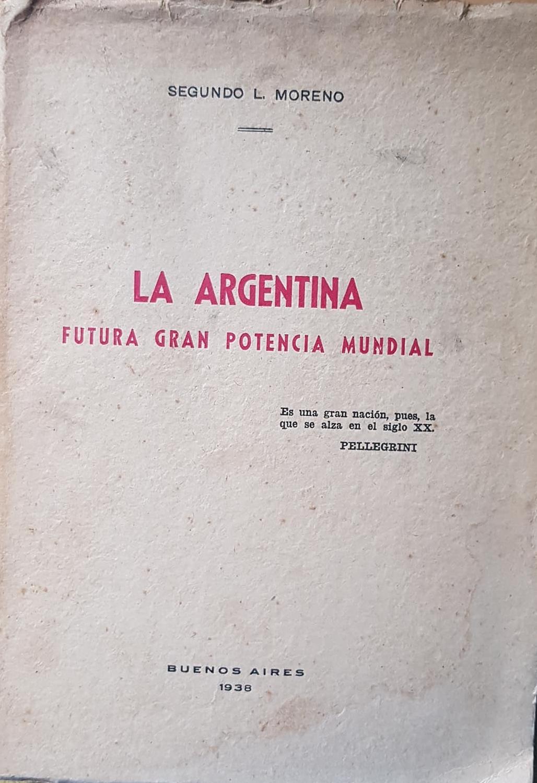 """Recordando al profesor Segundo L. Moreno y a un libro de su autoría, de 1938, titulado """"La República Argentina, futura gran potencia mundial""""."""