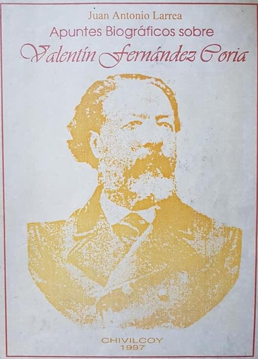 Don Valentín Fernández Coria: El noble fundador de Chivilcoy, quien clavó la histórica pala, que determinó el nacimiento de nuestra ciudad, el 22 de octubre de 1854.