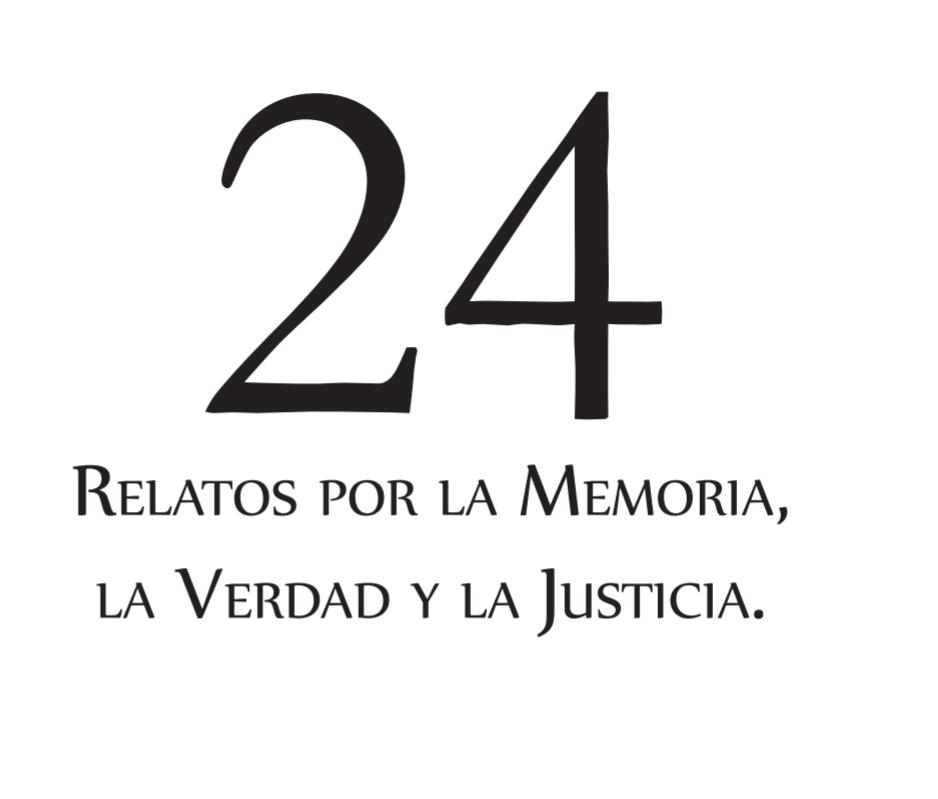 24 Relatos por la Memoria, la Verdad y la Justicia
